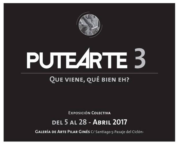 """PuteArte 3: """"Que viene, ¿Qué bien eh?"""""""